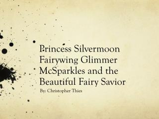 Princess Silvermoon Fairywing Glimmer McSparkles and the Beautiful Fairy Savior