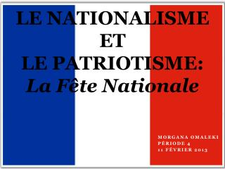 LE NATIONALISME  ET  LE PATRIOTISME: La Fête Nationale
