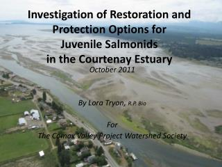 October  2011 By Lora Tryon,  R.P. Bio For The Comox Valley Project Watershed Society