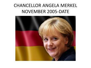 CHANCELLOR  ANGELA MERKEL NOVEMBER 2005-DATE