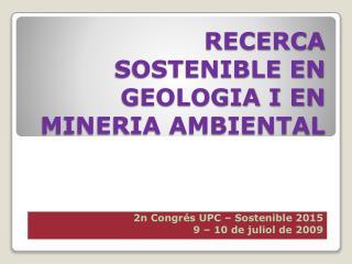 RECERCA SOSTENIBLE EN GEOLOGIA I EN MINERIA AMBIENTAL