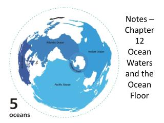 Notes – Chapter 12 Ocean Waters and the Ocean Floor