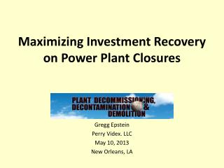 Maximizing Investment Recovery on Power Plant Closures