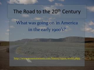 The Road to the 20 th  Century