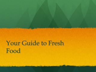 Your Guide to Fresh Food