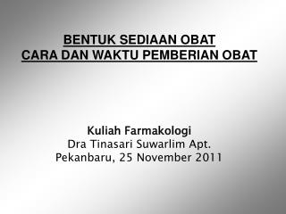 Kuliah Farmakologi Dra Tinasari Suwarlim Apt. Pekanbaru,  25  November 2011