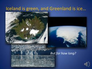 Iceland is green, and Greenland is ice…
