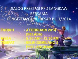 DIALOG PRESTASI  PPD LANGKAWI  BERSAMA  PENGETUA/GURU BESAR BIL 1/2014