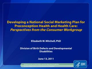 Elizabeth W. Mitchell, PhD Division of Birth Defects and Developmental Disabilities June 13, 2011
