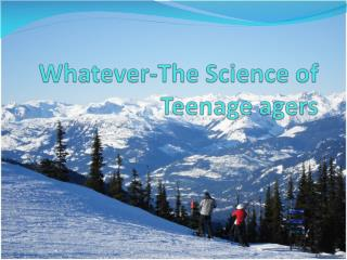 Whatever-The Science of Teenage agers