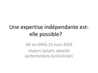 Une expertise indépendante est-elle possible?