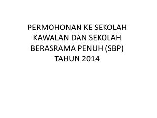 PERMOHONAN KE SEKOLAH KAWALAN DAN SEKOLAH BERASRAMA PENUH (SBP)  TAHUN 2014