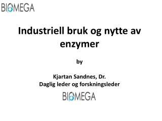 Industriell bruk og nytte av enzymer by Kjartan Sandnes ,  Dr. Daglig leder og forskningsleder