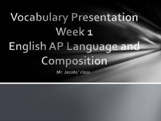 Vocabulary Presentation Week 1 English AP Language and Composition