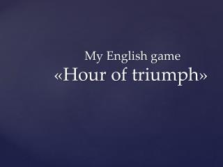 My English game  « Hour  of  triumph »