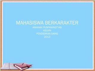 MAHASISWA BERKARAKTER AMANAH PUSPANINGTYAS KELVIN PENDIDIKAN SAINS 2013