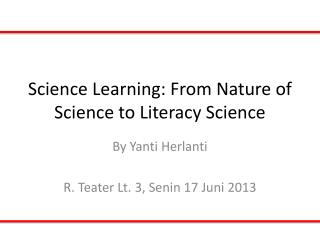 Science Learning: From Nature of Science to Literacy Science