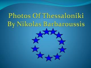 Photos Of Thessaloniki By Nikolas Barbaroussis