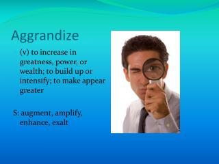Aggrandize