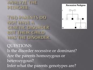 Analyze the pedigree: Two parents do not have a genetic disorder but their child has the disorder.