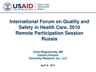 Victor Boguslavsky, MD Country Director  University Research  Co., LLC  April 8,  2011
