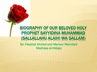 Biography of our Beloved Holy Prophet sayyidina Muhammad (Sallallahu alaihi  wa sallam )
