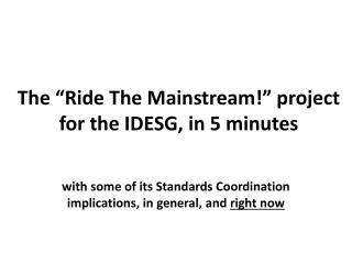 "The ""Ride The Mainstream!"" project for the IDESG, in 5 minutes"