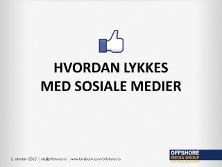 HVORDAN LYKKES  MED SOSIALE MEDIER