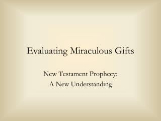 Evaluating Miraculous Gifts