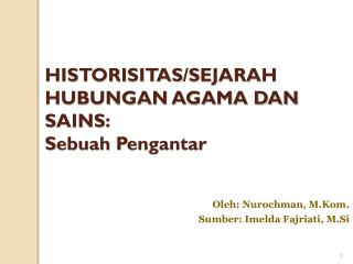 HISTORISITAS /SEJARAH HUBUNGAN AGAMA DAN SAINS: Sebuah Pengantar