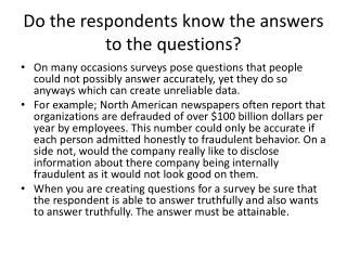Do the respondents know the answers to the questions?