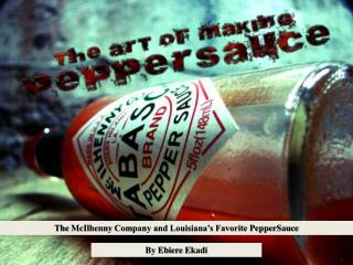 The  McIlhenny  Company and Louisiana�s Favorite  PepperSauce