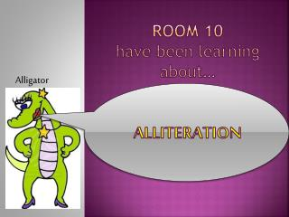 Room 10  h ave been learning about… Alliteration
