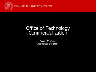 Office of Technology  Commercialization David McClure Associate Director
