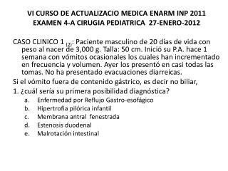 VI CURSO DE ACTUALIZACIO MEDICA ENARM INP 2011 EXAMEN  4-A  CIRUGIA  PEDIATRICA   27-ENERO-2012