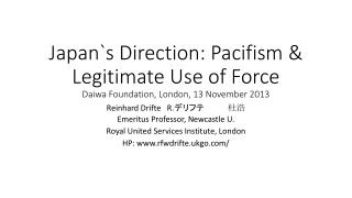 Japan`s Direction: Pacifism & Legitimate Use of Force Daiwa Foundation, London, 13 November 2013