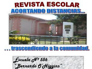 """Escuela Nº 556 """"Bernardo O'Higgins"""""""