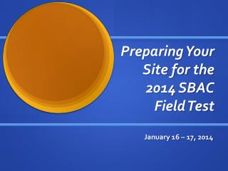Preparing Your Site for the 2014 SBAC Field Test
