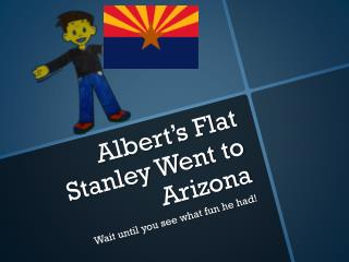 Albert's Flat Stanley Went to Arizona