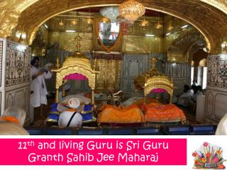 11 th  and living Guru is Sri Guru  Granth  Sahib  Jee Maharaj