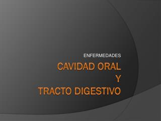 CAVIDAD ORAL Y TRACTO DIGESTIVO