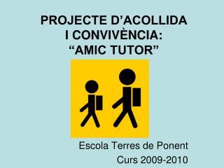 """PROJECTE D'ACOLLIDA I CONVIVÈNCIA:  """"AMIC TUTOR"""""""