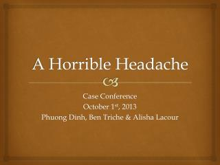 A Horrible Headache