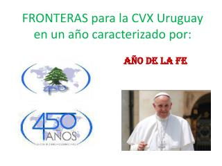 FRONTERAS para la CVX Uruguay en un año caracterizado por: