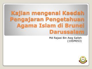 Kajian mengenai Kaedah Pengajaran Pengetahuan  Agama Islam  di  Brunei Darussalam