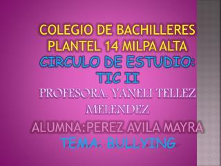 COLEGIO DE BACHILLERES PLANTEL 14 MILPA ALTA CIRCULO DE ESTUDIO: TIC II