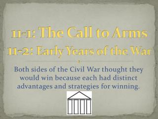 11- 1 : The Call to Arms 11-2:  Early Years of the War