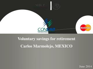 Voluntary savings for retirement Carlos Marmolejo, MEXICO