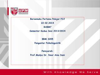 Bersemuka Pertama Pelajar  PJJ 22.02.2014 BABM7 Semester Kedua Sesi  2013/2014 BBM  3205