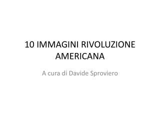 10 IMMAGINI RIVOLUZIONE AMERICANA